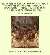 Principles of Political Economy: Abridged with Critical, Bibliographical and Explanatory Notes and a Sketch of the History of Political Economy