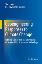 Geoengineering Responses to Climate Change: Selected Entries from the Encyclopedia of Sustainability Science and Technology