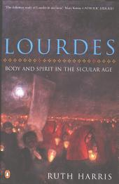 Lourdes: Body And Spirit in the Secular Age