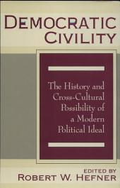 Democratic Civivlity: The History and Cross-cultural Possibility of a Modern Political Ideal