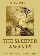 The Sleeper Awakes (Extended Annotated Edition)