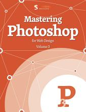 Mastering Photoshop For Web Design, Vol. 3
