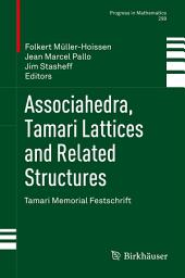 Associahedra, Tamari Lattices and Related Structures: Tamari Memorial Festschrift