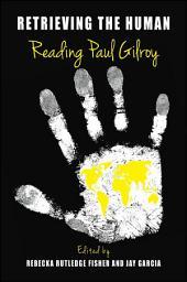 Retrieving the Human: Reading Paul Gilroy