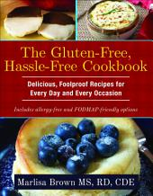 The Gluten-Free, Hassle Free Cookbook: Delicious, Foolproof Recipes for Every Day and Every Occasion