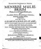 Disp. inaug. med. de mensium muliebrium fluxu, s. n. et suppressione, p.n