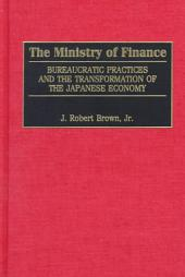 The Ministry of Finance: Bureaucratic Practices and the Transformation of the Japanese Economy