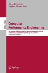 Computer Performance Engineering: 9th European Workshop, EPEW 2012, Munich, Germany, July 30, 2012, and 28th UK Workshop, UKPEW 2012, Edinburgh, UK, July 2, 2012, Revised Selected Papers