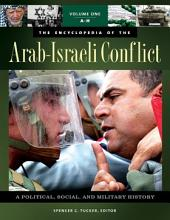 Encyclopedia of the Arab-Israeli Conflict, The: A Political, Social, and Military History: A Political, Social, and Military History