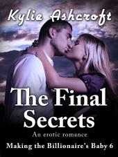 The Final Secrets - Making the Billionaire's Baby 6 (An Erotic Romance)