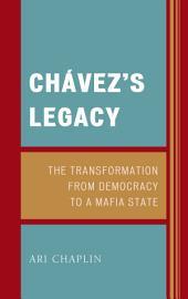 Chávez's Legacy: The Transformation from Democracy to a Mafia State