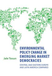 Environmental Policy Change in Emerging Market Democracies: Eastern Europe and Latin America Compared