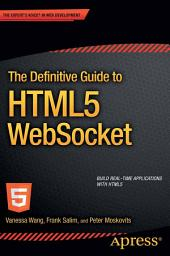 The Definitive Guide to HTML5 WebSocket