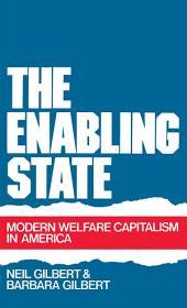 The Enabling State : Modern Welfare Capitalism in America: Modern Welfare Capitalism in America
