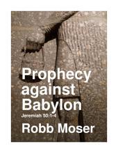 Prophecy against Babylon: Jeremiah 50:1-4
