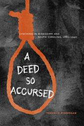 A Deed So Accursed: Lynching in Mississippi and South Carolina, 1881–1940