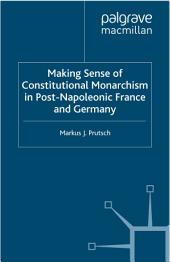 Making Sense of Constitutional Monarchism in Post-Napoleonic France and Germany