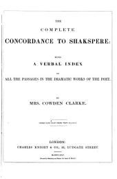 The Complete Concordance to Shakspere: Being a Verbal Index to All the Passages in the Dramatic Works of the Poet