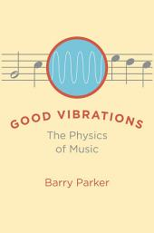 Good Vibrations: The Physics of Music
