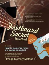 Fretboard Secret Handbook: An AWESOME way to MEMORIZE and PRACTICE scale, note Position on Guitar