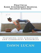 Practical Rare Syndromes Manual Second Edition: Featuring Life Strategies and Community Resources