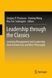 Leadership through the Classics: Learning Management and Leadership from Ancient East and West Philosophy
