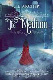 The Medium: Book 1 of the Emily Chambers Spirit Medium Trilogy
