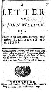 A Letter to Mr. J. Willison, on a passage in his synodical sermon, concerning illiterate ministers