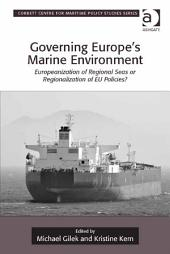 Governing Europe's Marine Environment: Europeanization of Regional Seas or Regionalization of EU Policies?
