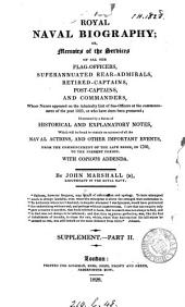 Royal naval biography; or, Memoirs of the services of all the flag-officers, superannuated rear-admirals, retired-captains, post-captains, and commanders, whose names appeared on the Admiralty list of sea officers at the commencement of the present year or who have since been promoted
