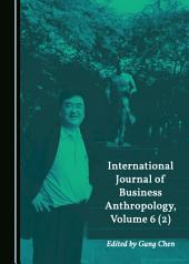 International Journal of Business Anthropology, Volume 6 (2)