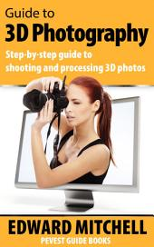 Guide to 3D Photography: Step-by-step guide to shooting, processing and displaying 3D photos