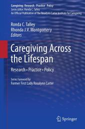 Caregiving Across the Lifespan: Research • Practice • Policy