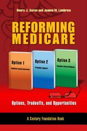 Reforming Medicare: Options, Tradeoffs, and Opportunities