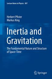 Inertia and Gravitation: The Fundamental Nature and Structure of Space-Time