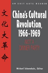 China's Cultural Revolution, 1966-69: Not a Dinner Party: Not a Dinner Party