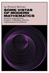 Some Vistas of Modern Mathematics: Dynamic Programming, Invariant Imbedding, and the Mathematical Biosciences