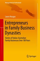 Entrepreneurs in Family Business Dynasties: Stories of Italian-Australian Family Businesses Over 100 Years