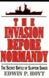 The Invasion Before Normandy: The Secret Battle of Slapton Sands