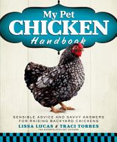 My Pet Chicken Handbook: Sensible Advice and Savvy Answers for Raising Backyard Chickens