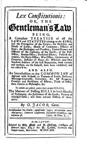 Lex Constitutionis, Or, The Gentleman's Law ...