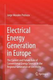 Electrical Energy Generation in Europe: The Current and Future Role of Conventional Energy Sources in the Regional Generation of Electricity
