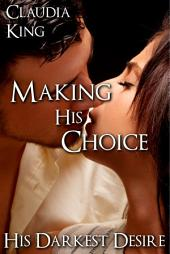 Making His Choice: His Darkest Desire, Part 9 (BDSM Erotic Romance)