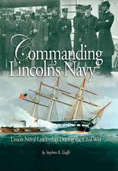 Commanding Lincoln's Navy: Union Naval Leadership During the Civil War