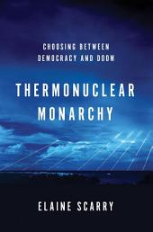 Thermonuclear Monarchy: Choosing Between Democracy and Doom