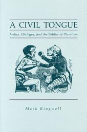 A Civil Tongue: Justice, Dialogue, and the Politics of Pluralism