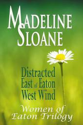Women of Eaton: Trilogy: Distracted, East of Eaton, West Wind
