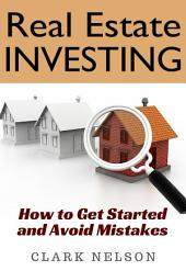 Real Estate Investing: How to Get Started and Avoid Mistakes