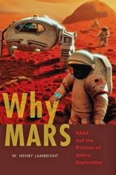 Why Mars: NASA and the Politics of Space Exploration