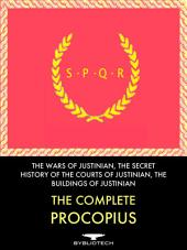 The Complete Procopius Anthology: The Wars of Justinian, The Secret History of the Court of Justinian, The Buildings of Justinian